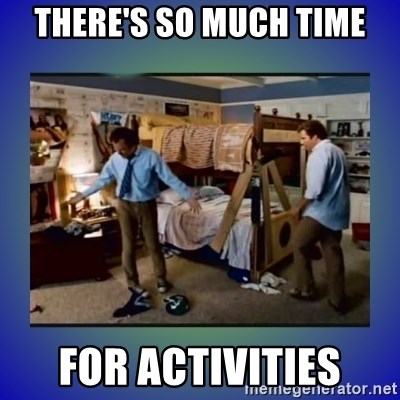 There's so much more room - there's so much time for activities