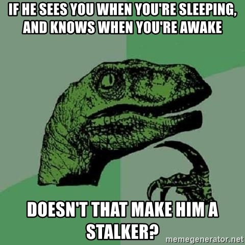 Philosoraptor - if he sees you when you're sleeping, and knows when you're awake doesn't that make him a stalker?