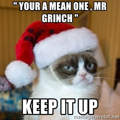 "Grumpy Cat Santa Hat - "" your a mean one , mr grinch ""  keep it up"