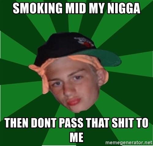 Stonerbro - Smoking mid my nigga then dont pass that shit to me