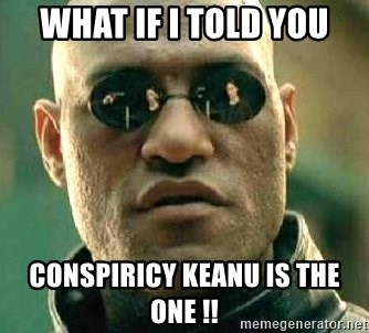 What if I told you / Matrix Morpheus - what if i told you conspiricy keanu is the one !!