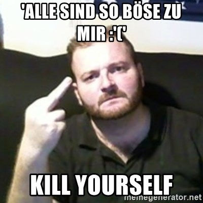 Angry Drunken Comedian - 'ALLE SIND SO BÖSE ZU MIR :'(' KILL YOURSELF
