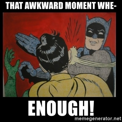 Batman Slappp - That awkward moment whe- enough!