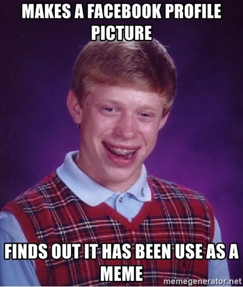 Bad Luck Brian - Makes a facebook profile picture Finds out it has been use as a meme
