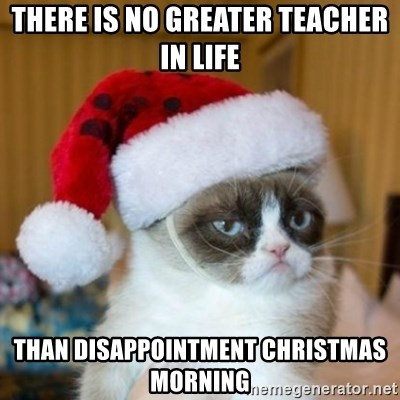 Grumpy Cat Santa Hat - There is no greater teacher in life than disappointment christmas morning