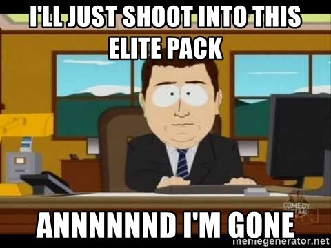 south park aand it's gone - I'll just shoot into this elite pack annnnnnd I'm gone