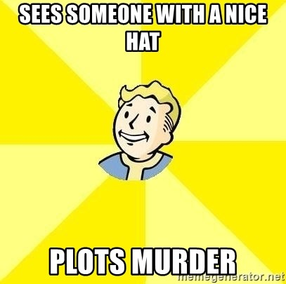 Fallout 3 - sEES SOMEONE WITH A NICE HAT PLOTS MURDER