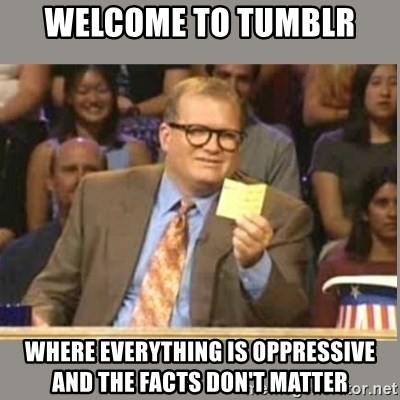 Welcome to Whose Line - Welcome to tumblr where everything is oppressive and the facts don't matter