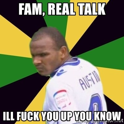 Rodolph Austin - FAM, REAL TALK ILL FUCK YOU UP YOU KNOW