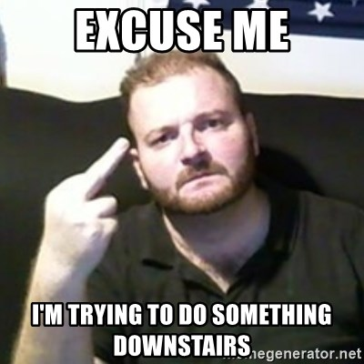 Angry Drunken Comedian - EXCUSE ME I'M TRYING TO DO SOMETHING DOWNSTAIRS