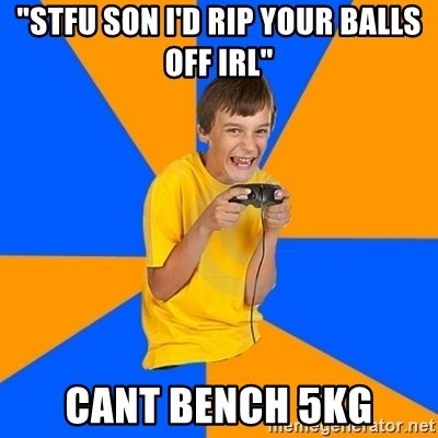 """Annoying Gamer Kid - """"Stfu son i'd rip your Balls off irl"""" Cant bench 5kg"""