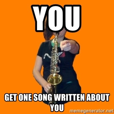 SaxGirl - you get one song written about you