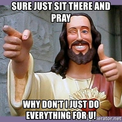 buddy jesus - sure just sit there and pray why don't i just do everything for u!
