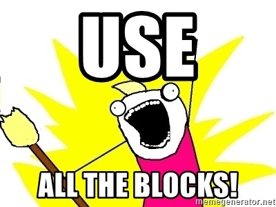 X ALL THE THINGS - use ALL the blocks!