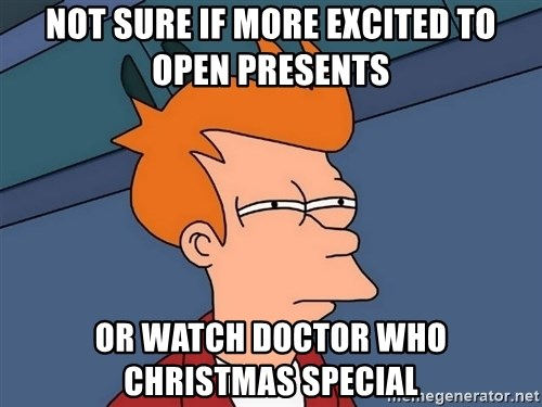 Futurama Fry - Not sure if more excited to open presents or watch doctor who christmas special