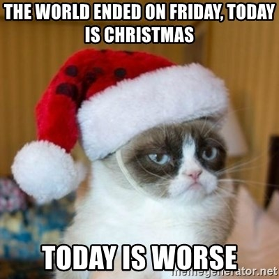 Grumpy Cat Santa Hat - The World Ended On Friday, Today is Christmas Today Is Worse