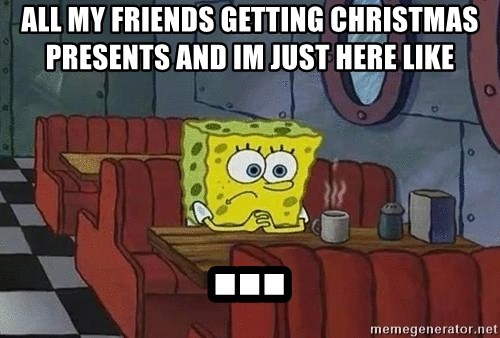 Coffee shop spongebob - all my friends getting Christmas presents and im just here like ...