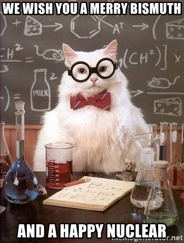 Chemistry Cat - WE WISH YOU A MERRY BISMUTH AND A HAPPY NUCLEAR