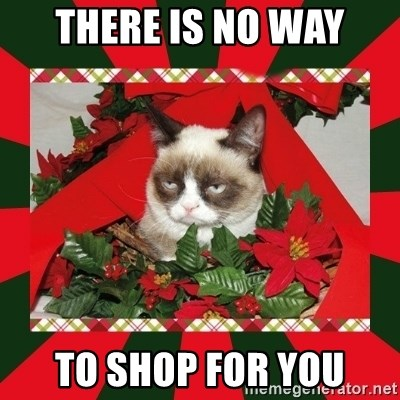 GRUMPY CAT ON CHRISTMAS - There is no way To shop for you