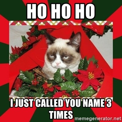 GRUMPY CAT ON CHRISTMAS - Ho Ho ho I just called you name 3 times