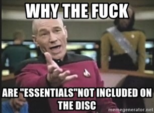 """Captain Picard - Why the fuck are """"essentials""""not included on the disc"""
