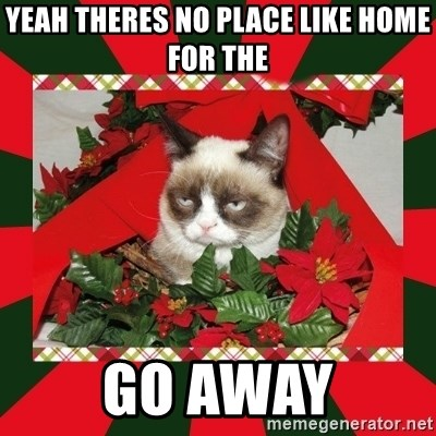 GRUMPY CAT ON CHRISTMAS - yeah theres no place like home for the go away