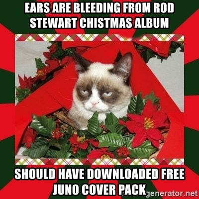 GRUMPY CAT ON CHRISTMAS - ears are bleeding from Rod stewart chistmas album should have downloaded free juno cover pack