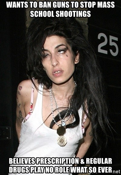 Amy Winehouse - wants to ban guns to stop mass school shootings believes prescription & regular drugs play no role what so ever