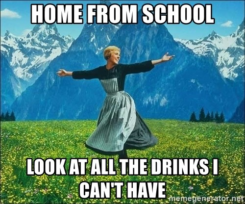 Look at all the things - Home From school Look At All the Drinks I can't Have