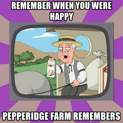 Pepperidge Farm Remembers FG - remember when you were happy Pepperidge farm remembers