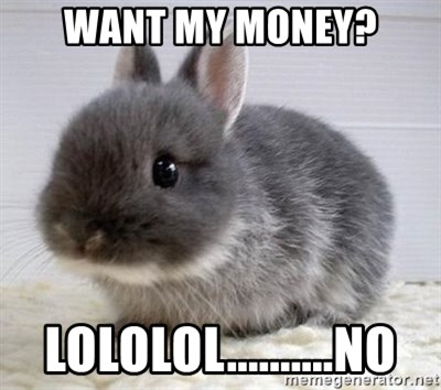 ADHD Bunny - Want my money? lololol..........no