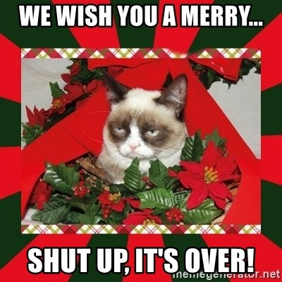 GRUMPY CAT ON CHRISTMAS - we wish you a merry... shut up, it's over!
