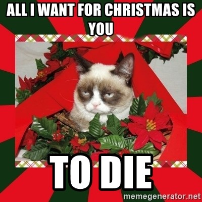 GRUMPY CAT ON CHRISTMAS - all i want for christmas is you to die