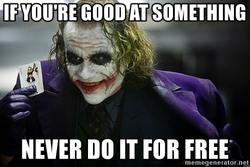 joker - if you're good at something never do it for free