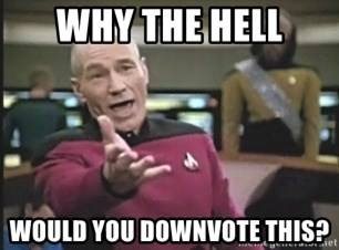 Picard Wtf - Why the hell would you downvote this?