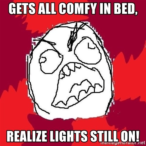 Rage FU - Gets ALL COMFY IN BED, REalize lights still on!