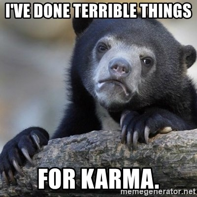 Confession Bear - I've done terrible things For karma.