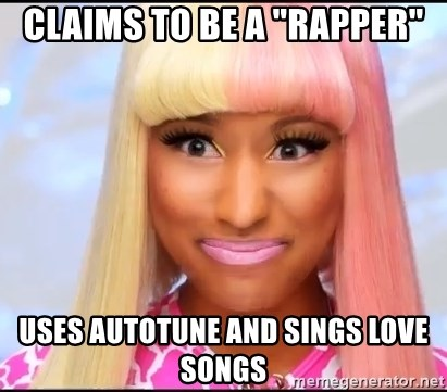 """NICKI MINAJ - CLAIMS TO BE A """"RAPPER"""" USES AUTOTUNE AND SINGS LOVE SONGS"""