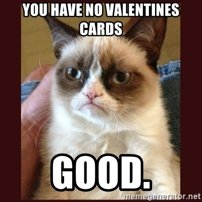 Tard the Grumpy Cat - you have no valentines cards good.