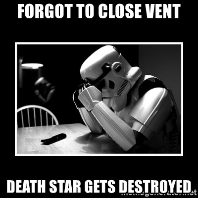 Sad Trooper - forgot to close vent death star gets destroyed