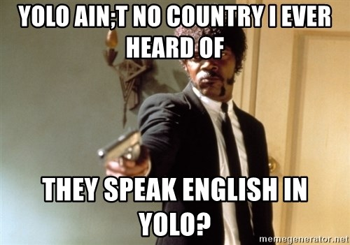 Samuel L Jackson - yolo ain;t no country i ever heard of they speak english in yolo?