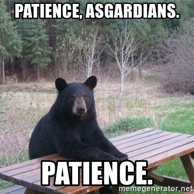 Patient Bear - Patience, asgardians. patience.