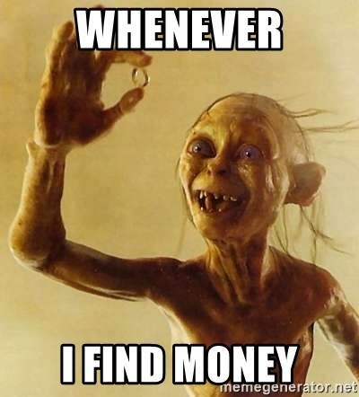 Gollum with ring - whenever i find money