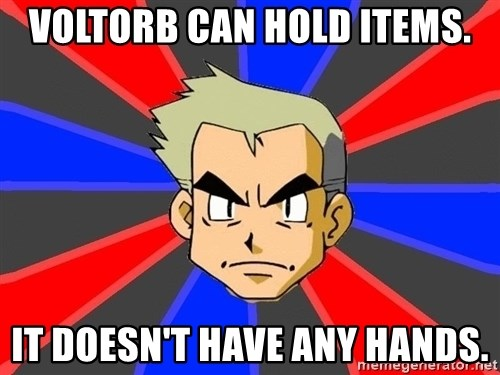 Professor Oak - VOLTORB can hold items. it doesn't have any hands.