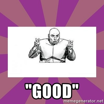 """'dr. evil' air quote - """"Good"""""""