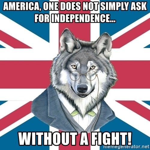 Sir Courage Wolf Esquire - America, one does not simply ask for independence... without a fight!