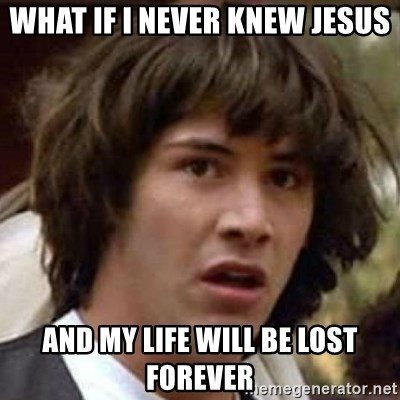 Conspiracy Keanu - What if i never knew jesus and my life will be lost forever