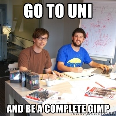 Naive Junior Creatives - GO TO UNI AND BE A COMPLETE GIMP
