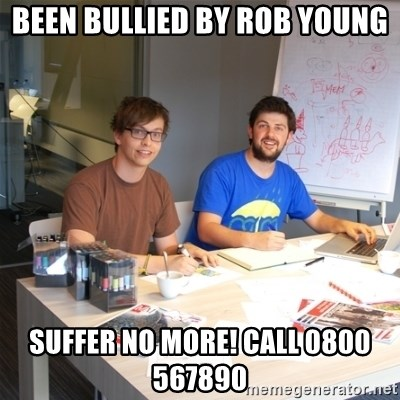 Naive Junior Creatives - BEEN BULLIED BY ROB YOUNG SUFFER NO MORE! CALL 0800 567890