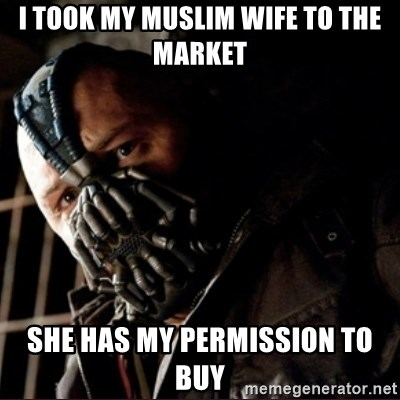 Bane Permission to Die - i took my muslim wife to the market she has my permission to buy